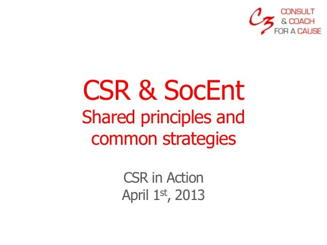CSR & SocEntShared principles and common strategies     CSR in Action     April 1st, 2013