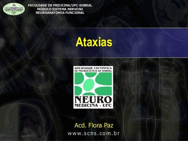Ataxias  FACULDADE DE MEDICINA/UFC-SOBRAL MÓDULO SISTEMA NERVOSO NEUROANATOMIA FUNCIONAL Acd. Flora Paz www.scns.com.br