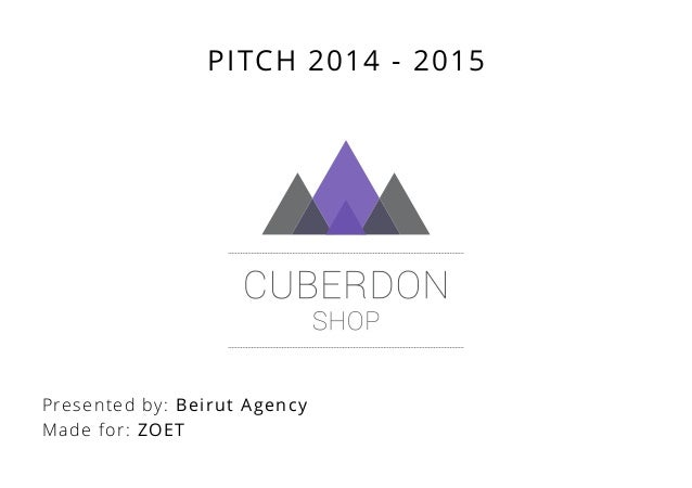 Presented by: Beirut Agency Made for: ZOET PITCH 2014 - 2015