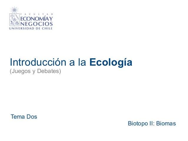 Introducción a la Ecología (Juegos y Debates) Tema Dos Biotopo II: Biomas