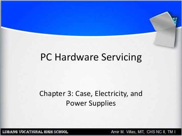 PC Hardware Servicing Chapter 3: Case, Electricity, and Power Supplies