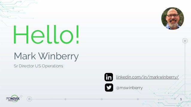 Hello! Mark Winberry Sr Director US Operations 1 linkedin.com/in/markwinberry/ @mswinberry