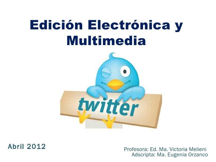 Edición Electrónica y          MultimediaAbril 2012       Profesora: Ed. Ma. Victoria Melieni                    Adscripta...