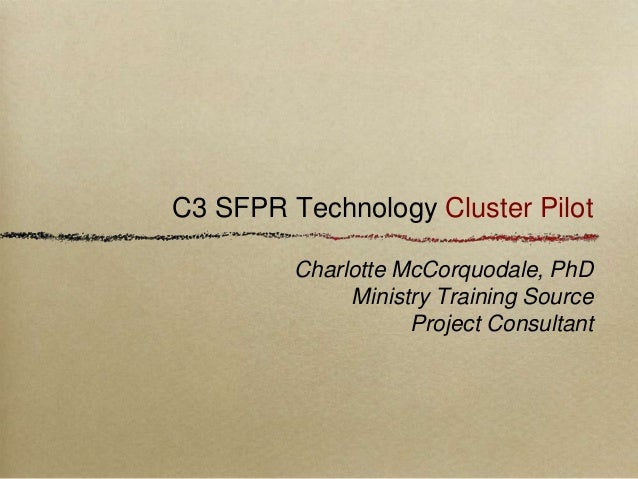 C3 SFPR Technology Cluster Pilot Charlotte McCorquodale, PhD Ministry Training Source Project Consultant