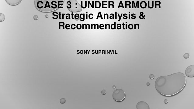 CASE 3 : UNDER ARMOUR Strategic Analysis & Recommendation SONY SUPRINVIL