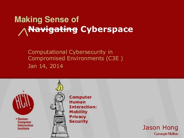 Computational Cybersecurity in Compromised Environments (C3E ) Jan 14, 2014  Computer Human Interaction: Mobility Privacy ...