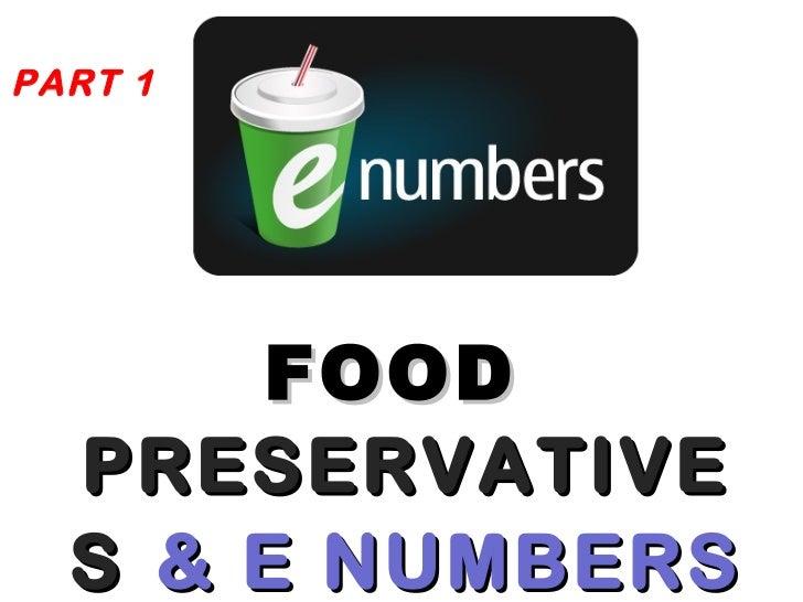 <ul><li>FOOD  PRESERVATIVES   & E NUMBERS </li></ul>PART 1