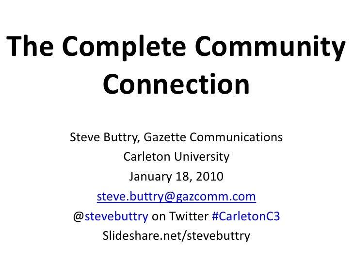 The Complete Community Connection<br />Steve Buttry, Gazette Communications<br />Carleton University<br />January 18, 2010...