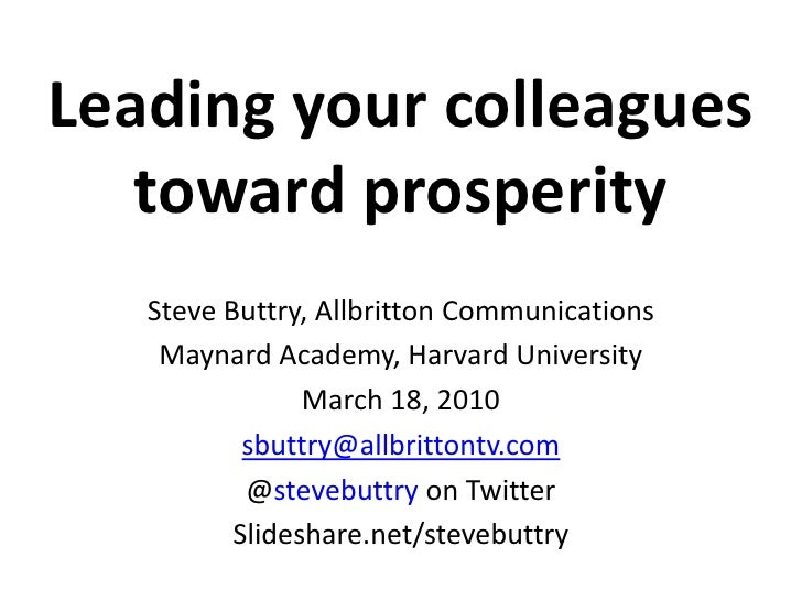 Leading your colleagues toward prosperity<br />Steve Buttry, Allbritton Communications<br />Maynard Academy, Harvard Unive...