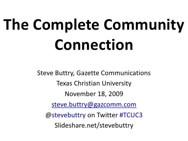The Complete Community Connection<br />Steve Buttry, Gazette Communications<br />Texas Christian University<br />November ...