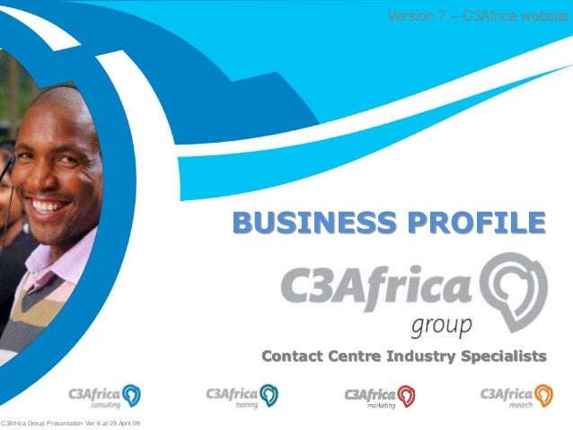 The Way to Market Friday, January 30, 2015 Contact Centre Industry Specialists C3Africa Group Presentation Ver 6 at 29 Apr...