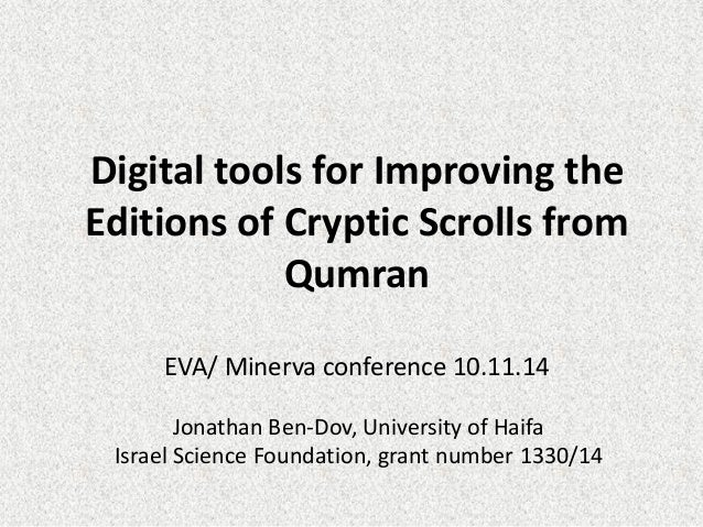 Digital tools for Improving the Editions of Cryptic Scrolls from Qumran EVA/ Minerva conference 10.11.14  Jonathan Ben-Dov...