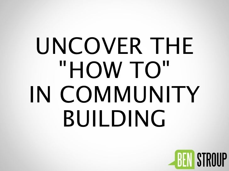 "UNCOVER THE   ""HOW TO""IN COMMUNITY   BUILDING"