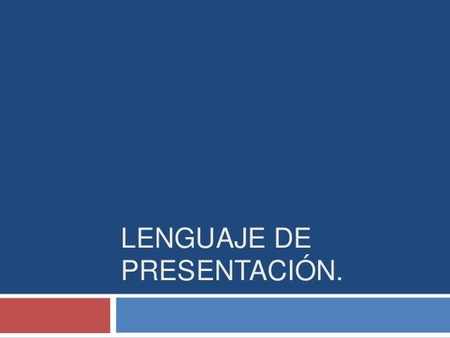 LENGUAJE DE PRESENTACIÓN.
