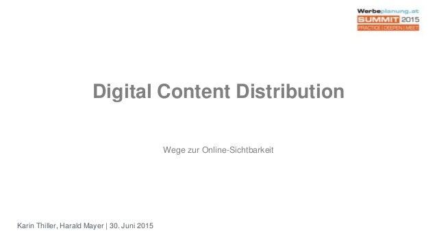 Karin Thiller, Harald Mayer | 30. Juni 2015 Digital Content Distribution Wege zur Online-Sichtbarkeit