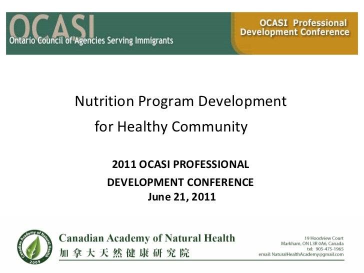 Nutrition Program Development  for Healthy Community   2011 OCASI PROFESSIONAL  DEVELOPMENT CONFERENCE  June 21, 2011