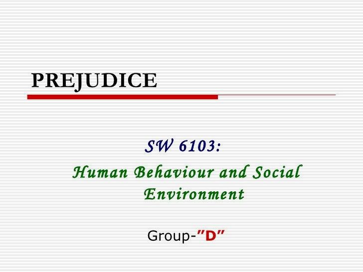 "PREJUDICE SW 6103:  Human Behaviour and Social Environment Group- ""D"""