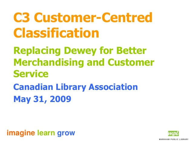 imagine learn grow C3 Customer-Centred Classification Replacing Dewey for Better Merchandising and Customer Service Canadi...