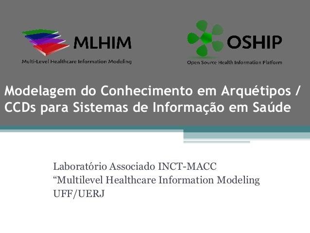 Modelagem do Conhecimento em Arquétipos /CCDs para Sistemas de Informação em Saúde      Laboratório Associado INCT-MACC   ...