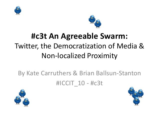#c3t An Agreeable Swarm: Twitter, the Democratization of Media & Non-localized Proximity By Kate Carruthers & Brian Ballsu...