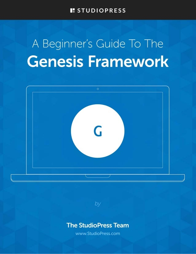 − A Beginner's Guide to the Genesis Framework for WordPress − 07/29/2013 v2.0 studiopress.com 1 Table of Contents A Quick ...