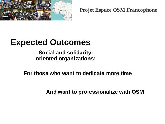 Projet Espace OSM FrancophoneProjet Espace OSM Francophone Expected Outcomes For those who want to dedicate more time And ...