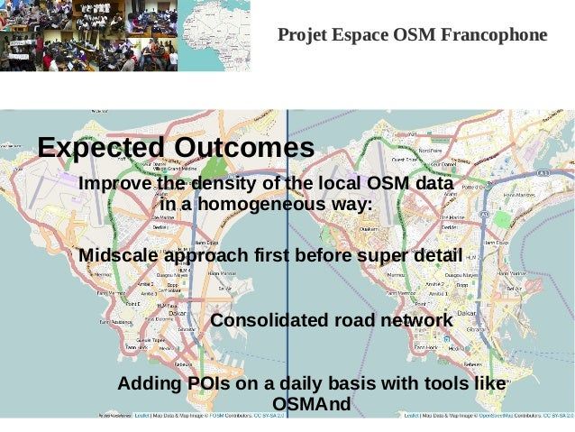 Projet Espace OSM FrancophoneProjet Espace OSM Francophone Expected Outcomes Midscale approach first before super detail C...