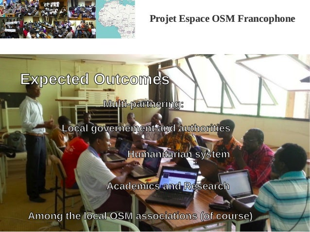 Projet Espace OSM FrancophoneProjet Espace OSM Francophone Expected Outcomes Local governement and authorities Humanitaria...
