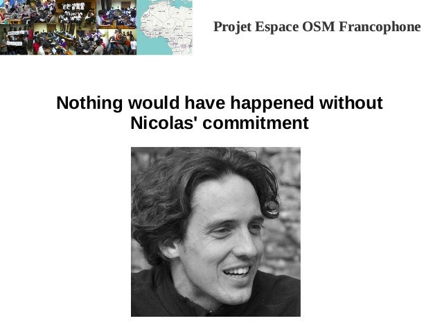 Projet Espace OSM FrancophoneProjet Espace OSM Francophone Nothing would have happened without Nicolas' commitment