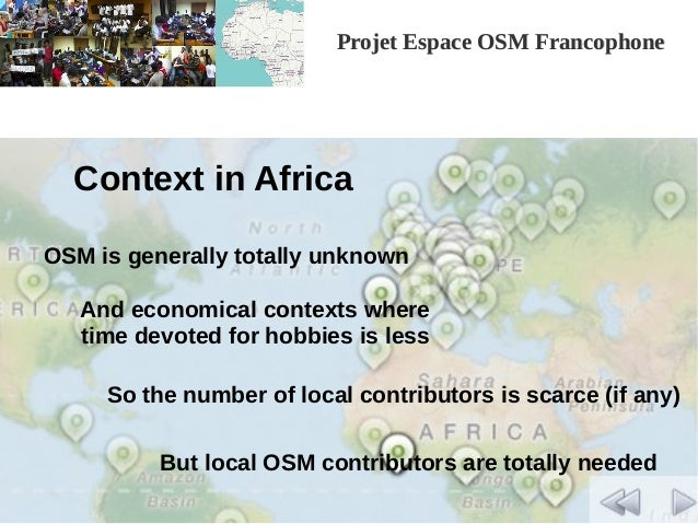 Projet Espace OSM FrancophoneProjet Espace OSM Francophone Context in Africa OSM is generally totally unknown And economic...