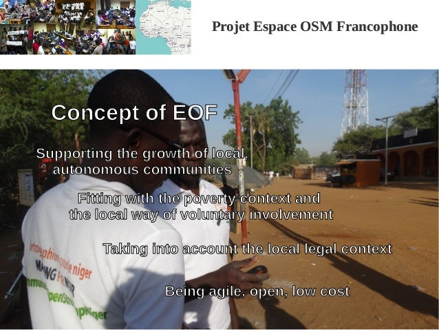 Projet Espace OSM FrancophoneProjet Espace OSM Francophone Concept of EOF Supporting the growth of local, autonomous commu...