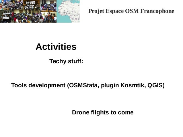 Projet Espace OSM FrancophoneProjet Espace OSM Francophone Activities Tools development (OSMStata, plugin Kosmtik, QGIS) D...