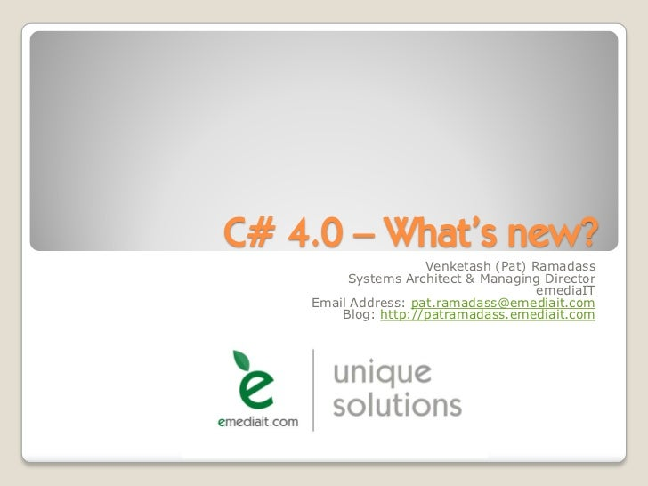 C# 4.0 – What's new?                      Venketash (Pat) Ramadass          Systems Architect & Managing Director         ...