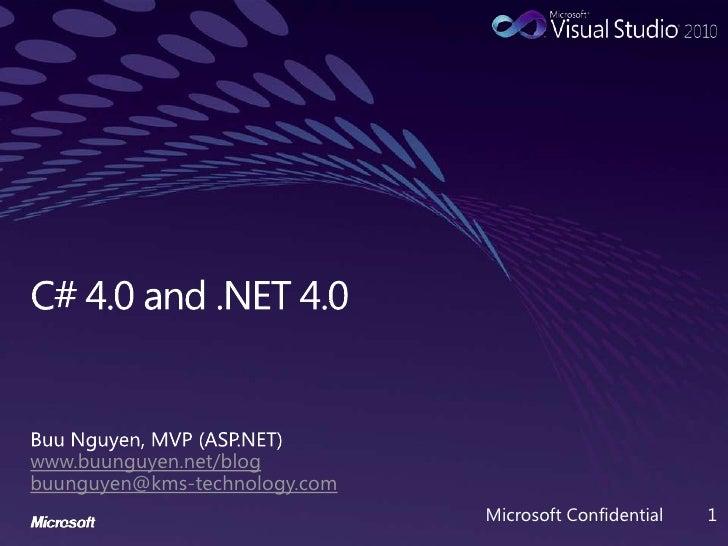 C# 4.0 and .NET 4.0<br />Buu Nguyen, MVP (ASP.NET)<br />www.buunguyen.net/blog<br />buunguyen@kms-technology.com<br />Micr...