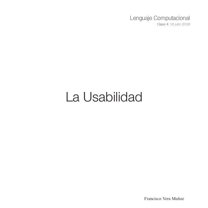 Lenguaje Computacional                       Clase 4 18 julio 2008     La Usabilidad                     Francisco Vera Mu...