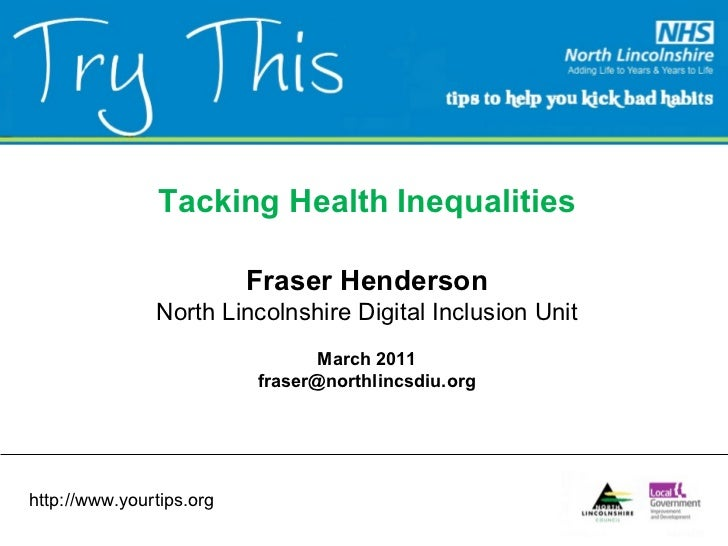 Tacking Health Inequalities Fraser Henderson North Lincolnshire Digital Inclusion Unit March 2011 [email_address] http://w...