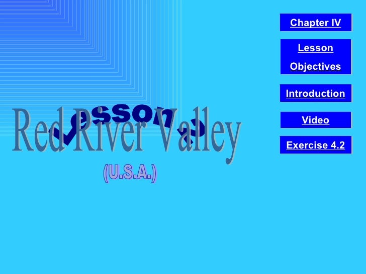 Lesson 2 Red River Valley (U.S.A.) Video Chapter IV Introduction Lesson Objectives Exercise 4.2