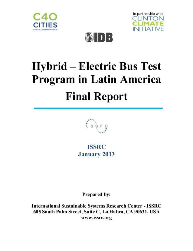 In partnership with:   Hybrid – Electric Bus TestProgram in Latin AmericaFinal ReportISSRCJanuary 2013Prepared b...
