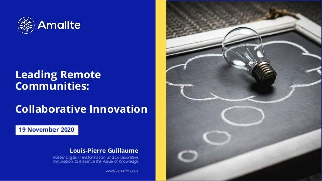 Leading Remote Communities: Collaborative Innovation 19 November 2020 Louis-Pierre Guillaume Foster Digital Transformation...