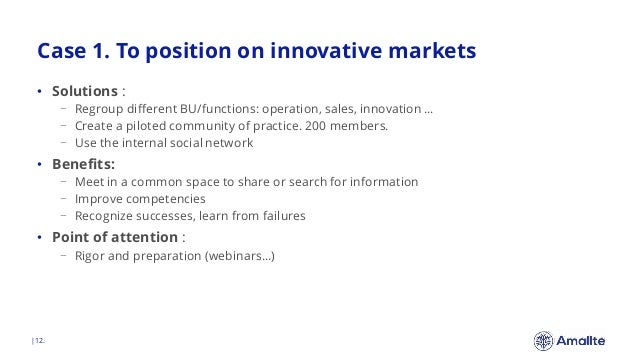 Case 1. To position on innovative markets  12. • Solutions : − Regroup different BU/functions: operation, sales, innovatio...