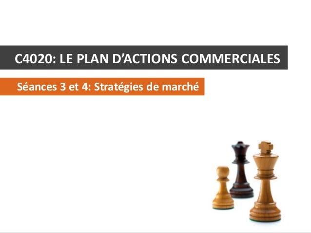 C4020: LE PLAN D'ACTIONS COMMERCIALES Séances 3 et 4: Stratégies de marché  C4020 - Le Plan d'Actions Commerciales  © Alex...