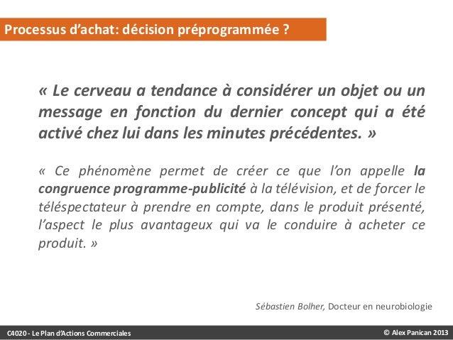 Processus d'achat: décision préprogrammée ?  « Le cerveau a tendance à considérer un objet ou un message en fonction du de...