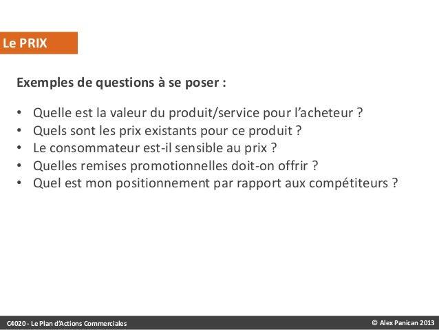 Le PRIX Exemples de questions à se poser : • • • • •  Quelle est la valeur du produit/service pour l'acheteur ? Quels sont...