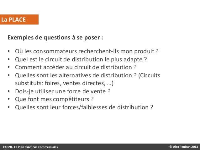 La PLACE Exemples de questions à se poser : • • • •  Où les consommateurs recherchent-ils mon produit ? Quel est le circui...