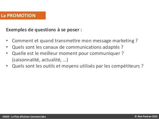 La PROMOTION Exemples de questions à se poser : • Comment et quand transmettre mon message marketing ? • Quels sont les ca...
