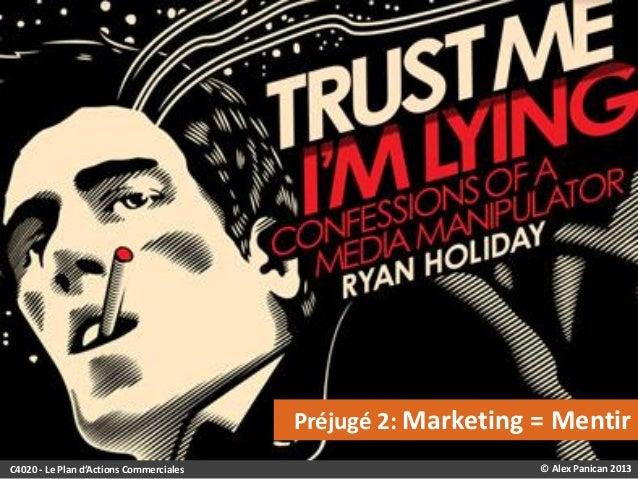 Préjugé 2: Marketing = Mentir C4020 - Le Plan d'Actions Commerciales  © Alex Panican 2013