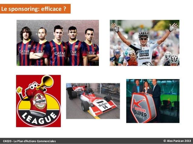 Le sponsoring: efficace ?  C4020 - Le Plan d'Actions Commerciales  © Alex Panican 2013