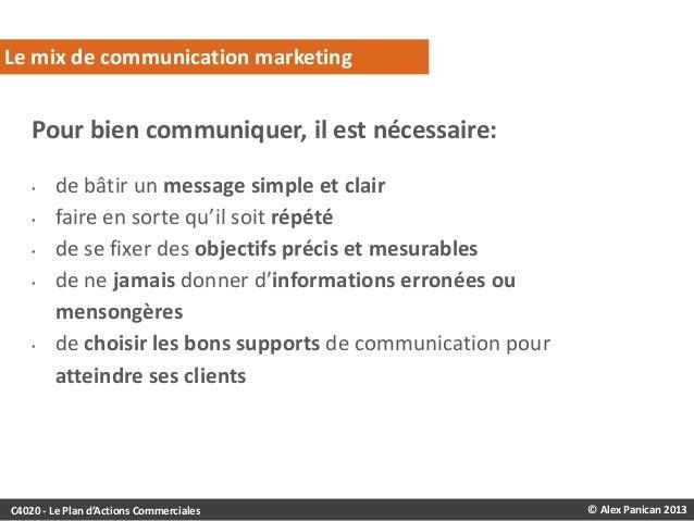 Le mix de communication marketing  Pour bien communiquer, il est nécessaire: • • • •  •  de bâtir un message simple et cla...