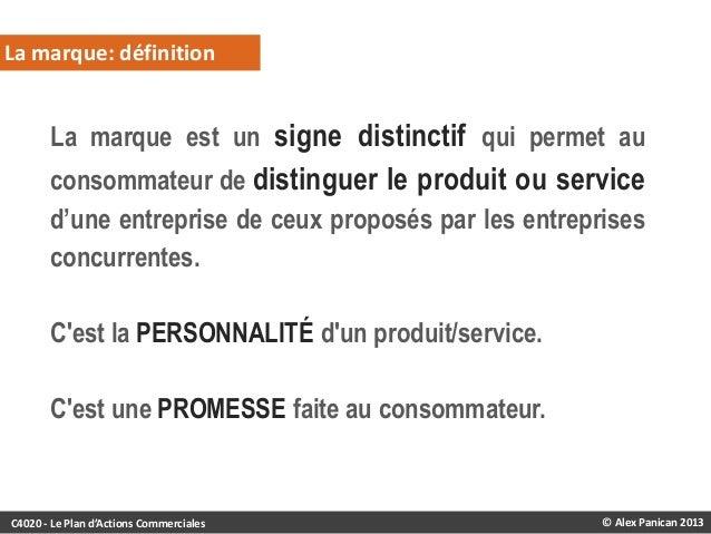 La marque: définition  La marque est un signe distinctif qui permet au consommateur de distinguer le produit ou service d'...