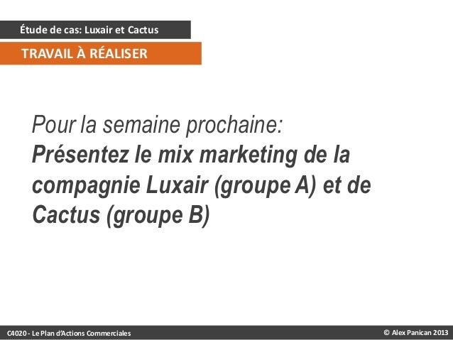 Étude de cas: Luxair et Cactus  TRAVAIL À RÉALISER  Pour la semaine prochaine: Présentez le mix marketing de la compagnie ...